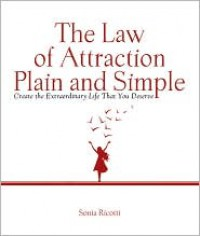 The Law of Attraction, Plain and Simple: Create the Extraordinary Life That You Deserve - Sonia Ricotti