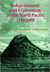 Enlightenment and Exploration in the North Pacific 1741-1805 - Stephen W. Haycox