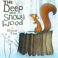 The Deep and Snowy Wood (Christmas Picture Book) - Elwyn Tate