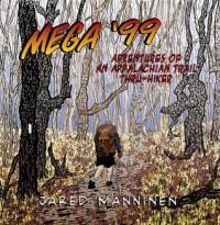 MEGA '99: Adventures of an Appalachian Trail Thru-Hiker - Jared Manninen