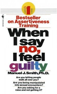When I Say No, I Feel Guilty: How to Cope - Using the Skills of Systematic Assertive Therapy - Manuel J. Smith