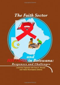 The Faith Sector and HIV/AIDS in Botswana: Responses and Challenges - Lovemore Togarasei
