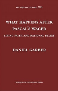What Happens After Pascal's Wager?: Living Faith and Rational Belief (Aquinas Lecture) - Daniel Garber