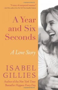 A Year and Six Seconds: A Memoir of Stumbling from Heartbreak to Happiness - Isabel Gillies