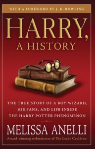 Harry, a History: The True Story of a Boy Wizard, His Fans, and Life Inside the Harry Potter Phenomenon - Melissa Anelli, J.K. Rowling
