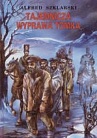 Tajemnicza wyprawa Tomka - Alfred Szklarski