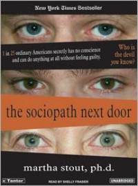 The Sociopath Next Door: The Ruthless Versus the Rest of Us - Martha Stout, Shelly Frasier