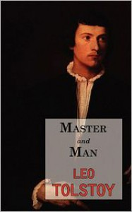 Master and Man: A Story by Tolstoy - Leo Tolstoy, Aylmer Maude