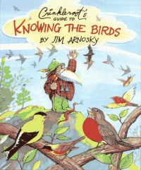 Crinkleroot's Guide to Knowing the Birds - Jim Arnosky