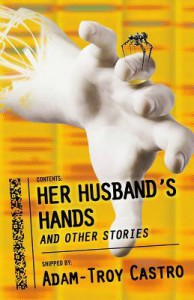 Her Husband's Hands and Other Stories - Adam-Troy Castro