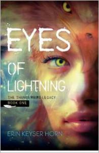 EYES OF LIGHTNING (The Thunderbird Legacy, #1) - Erin Keyser Horn