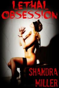 Lethal Obsession - Shandra Miller