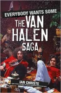 Everybody Wants Some: The Van Halen Saga - Ian Christe