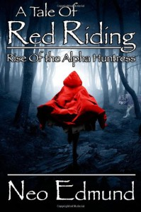A Tale of Red Riding: Rise Of The Alpha Huntress - Neo Edmund