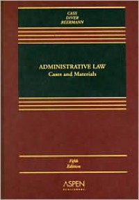 Administrative Law: Cases and Materials, Fifth Edition - Ronald A. Cass,  Colin S. Diver,  Jack M. Beermann