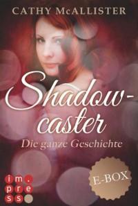 Shadowcaster. Die ganze Geschichte (Alle drei Bände in einer E-Box!) - Cathy McAllister