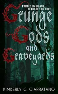 Grunge Gods and Graveyards - Kimberly G. Giarratano