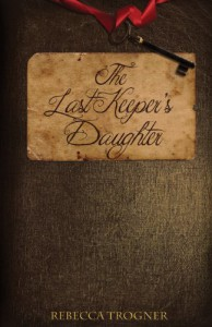 The Last Keeper's Daughter (Book 1 in The Last Keeper's Daughter Trilogy) - Rebecca Trogner