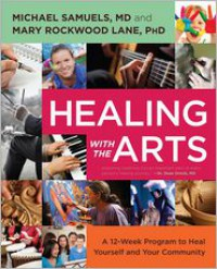 Healing with the Arts: A 12-Week Program to Heal Yourself and Your Community - Michael Samuels,  Mary Rockwood Lane