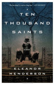 Ten Thousand Saints: A Novel - Eleanor Henderson