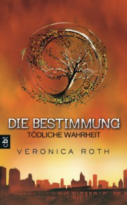 Die Bestimmung - Tödliche Wahrheit: Band 2 - Veronica Roth, Petra Koob-Pawis