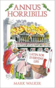 Annus Horribilis: Latin for Everyday Life - Mark Walker