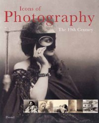 Icons of Photography, The 19th Century; Fotografie, Das 19. Jahrhundert, Engl. ed. (Icons Series) - Freddy Langer