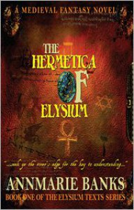 The Hermetica of Elysium (The Elysium Texts Series, #1) - Annmarie Banks