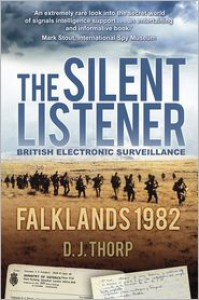 The Silent Listener: British Electronic Surveillance: Falklands 1982 - D. J. Thorp