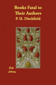 Books Fatal to Their Authors - P H Ditchfield