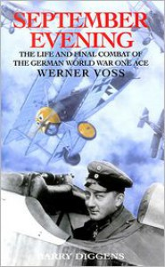 SEPTEMBER EVENING: The Life and Final Combat of the 48-Victory Ace Werner Voss - Barry Diggens
