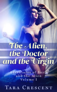 The Alien, the Doctor and the Virgin (Alien Medical Play Erotica) (Adventures of Suzie and the Alien) - Tara Crescent