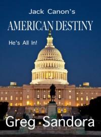 Jack Canon's American Destiny - Greg Sandora