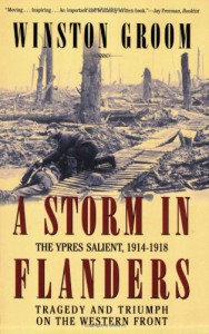 A Storm in Flanders: The Ypres Salient, 1914-1918: Tragedy and Triumph on the Western Front - Winston Groom