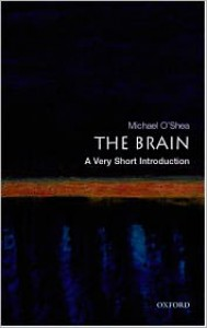 The Brain: A Very Short Introduction - Michael O'Shea