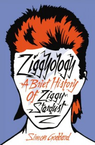 Ziggyology: A Brief History Of Ziggy Stardust - Simon Goddard