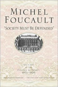 Lectures at the College de France, 1975-76: Society Must Be Defended - Michel Foucault, Mauro Bertani, David Macey