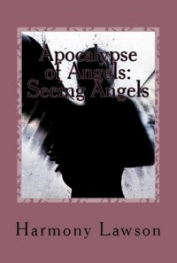 Apocalypse of Angels: Seeing Angels - Harmony Lawson