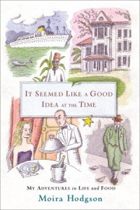 It Seemed Like a Good Idea at the Time: My Adventures in Life and Food - Moira Hodgson