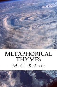 Metaphorical Thymes: Poetry for the Reader's High (Volume 1) - M C Behnke