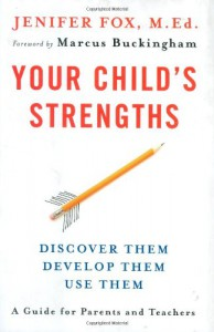 Your Child's Strengths: Discover Them, Develop Them, Use Them - Jenifer Fox