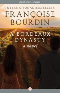 A Bordeaux Dynasty: A Novel - Françoise Bourdin