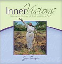 Inner Visions: Grassroots Stories of Truth and Hope - Jan Thrope