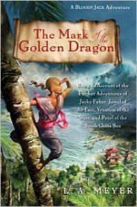 The Mark of the Golden Dragon: Being an Account of the Further Adventures of Jacky Faber, Jewel of the East, Vexation of the West, and Pearl of the South China Sea -