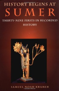 History Begins at Sumer: Thirty-Nine Firsts in Recorded History - Samuel Noah Kramer