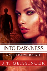 Into Darkness (A Night Prowler Novel) - J.T. Geissinger