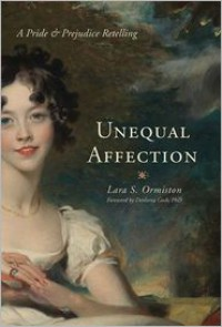Unequal Affections: A Pride and Prejudice Retelling - Lara S. Ormiston