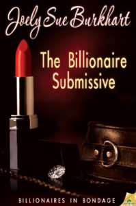 The Billionaire Submissive (Billionaires in Bondage) - Joely Sue Burkhart