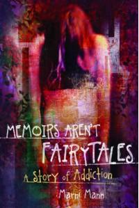 Memoirs Aren't Fairytales: A Story of Addiction - Marni Mann