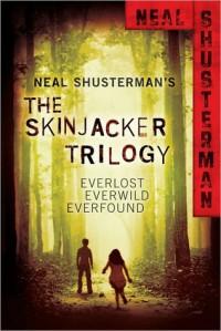 Skinjacker Trilogy: Everlost; Everwild; Everfound - Neal Shusterman